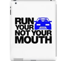 RUN YOUR CAR. NOT YOUR MOUTH. (4) iPad Case/Skin