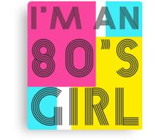 I'm an 80's girl Canvas Print