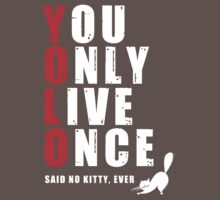 You only live once, said no kitty, ever. YOLO T-Shirt
