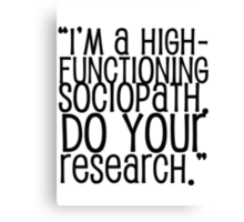 High-Functioning Sociopath. Canvas Print