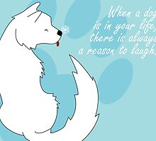 When a dog is in your life by Kayla Dibble