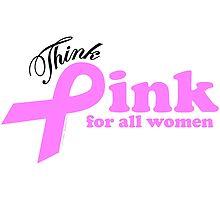 Think Pink For All Women   by ArtVixen