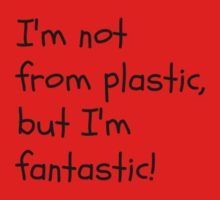 I'm not for plastic, but I'm fantatic! Kids Clothes