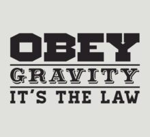 Obey Gravity It's The Law by hanelyn