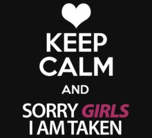 Keep Calm Sorry (Girls - Boys) I Am Taken by 2E1K