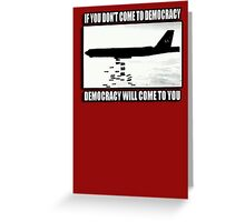 If you don't come to democracy then democracy will come to you Greeting Card