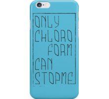 Only chloroform iPhone Case/Skin