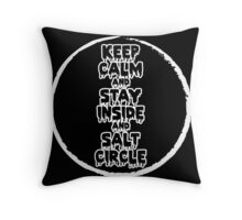 Keep Calm and Stay Inside the Salt Circle Throw Pillow