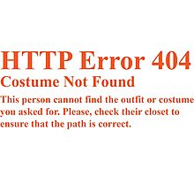 HTTP Error 404 Costume Not Found  This persons cannot find the outfit or costume you asked for. Please check their closet to ensure the path is correct. Photographic Print