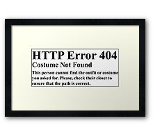 HTTP Error 404 Costume Not Found  This persons cannot find the outfit or costume you asked for. Please check their closet to ensure the path is correct. Framed Print