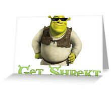 Get Shrekt m8 Greeting Card