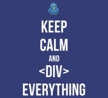 Keep Calm And Div Everything by jbrumley