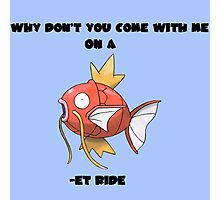 Why Don't You Come With Me On A Magikarp -et Ride Photographic Print