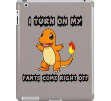 I Turn On My Charmander Pants Come Right Off iPad Case/Skin