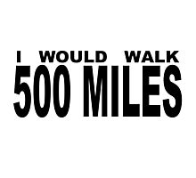 I WOULD WALK 500 MILES Photographic Print