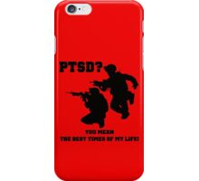 PTSD? You mean the best years of my life! iPhone Case/Skin
