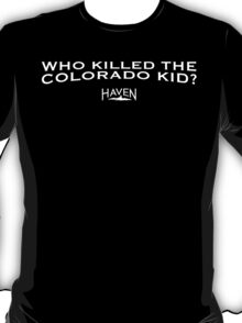 Haven - Who Killed the Colorado Kid? T-Shirt