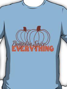 Pumpkin Spice Everything! T-Shirt