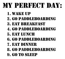 My Perfect Day: Go Paddleboarding - Black Text by cmmei