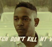 Kendrick Lamar/ K-Dot - Bitch Don't Kill My Vibe by ImAvarice