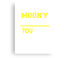 It's A MOONY thing, you wouldn't understand !! Canvas Print