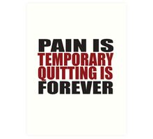 Pain is Temporary, Quitting is Forever Art Print