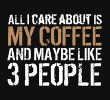 Limited Edition 'All I Care About is My Coffee and Maybe Like 3 People' Funny T-Shirt by Albany Retro