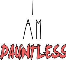 I Am Dauntless by PatiDesigns