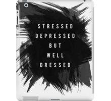 stressed depressed but well dressed iPad Case/Skin