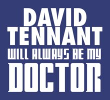 Doctor Who - David Tennant will always be my Doctor by televisiontees