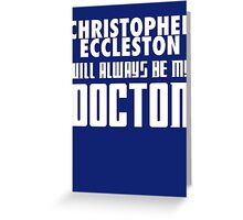 Doctor Who - Christopher Eccleston will always be my Doctor Greeting Card