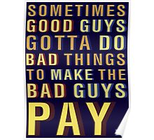 SOMETIMES GOOD GUYS GOTTA DO BAD THINGS TO MAKE THE BAD GUYS PAY. Poster