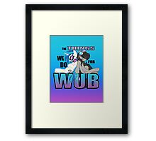 The Things we do for Wub Framed Print