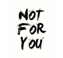 Not For You Art Print