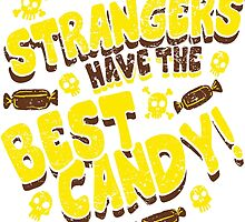 Stranger's Have the Best Candy by Alex Pawlicki
