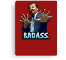 Neil deGrasse Tyson Reaction meme - We got a badass over here! Canvas Print