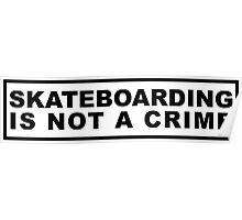 Skateboarding Is Not a Crime Poster