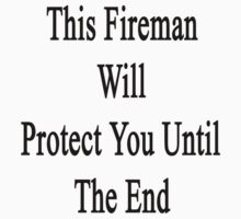 This Fireman Will Protect You Until The End  by supernova23