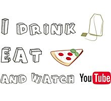 I drink tea, eat pizza and watch Youtubers - 01 Photographic Print