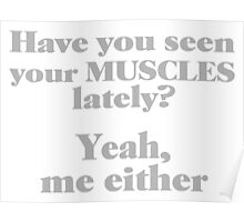 Haven't Seen Your Muscles Either Poster