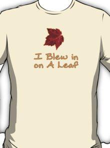 I Blew in on a Leaf T-Shirt