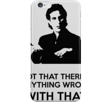 Not That There's Anything Wrong With That iPhone Case/Skin