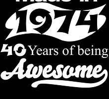 Made in 1974... 40 Years of being Awesome by inkedcreatively