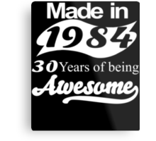 Made in 1984... 30 Years of being Awesome Metal Print