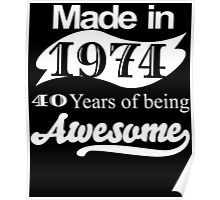 Made in 1974... 40 Years of being Awesome Poster
