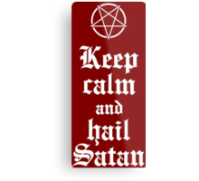 Keep calm and hail Satan V.2 (white) Metal Print