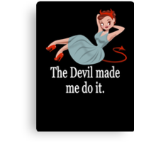 The Devil Made Me Do It Canvas Print