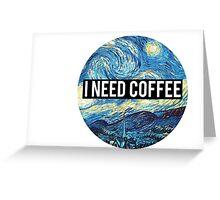 starry night/I need coffee Greeting Card