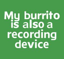 My burrito is also a recording device by onebaretree