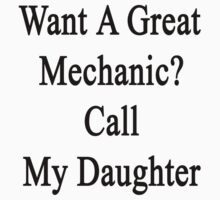 Want A Great Mechanic? Call My Daughter  by supernova23